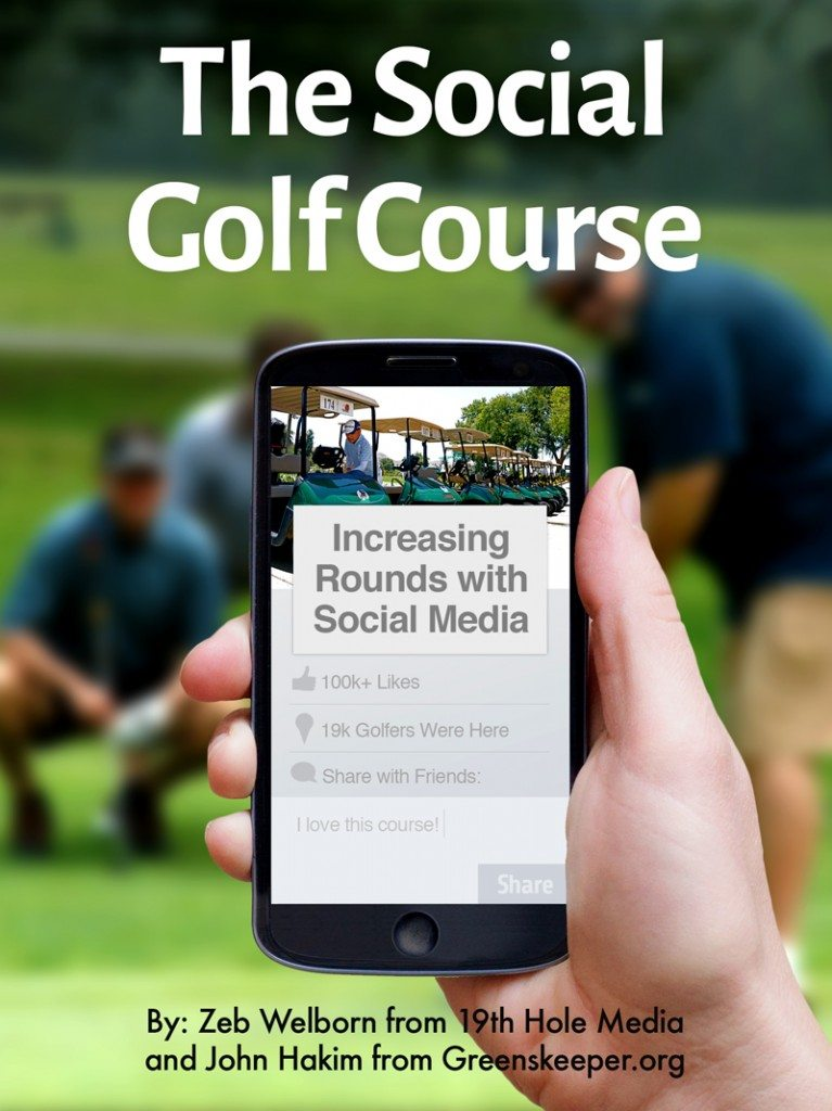 The Social Golf Course: Increasing Rounds with Social Media by Zeb Welborn from 19th Hole Media and John Hakim from Greenskeper.org